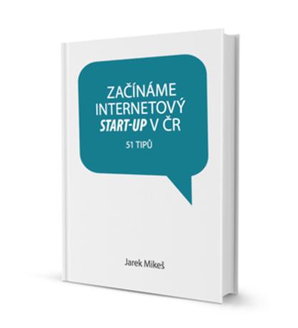 E-book Jak začít internetový start-up v ČR ke stažení ZDE